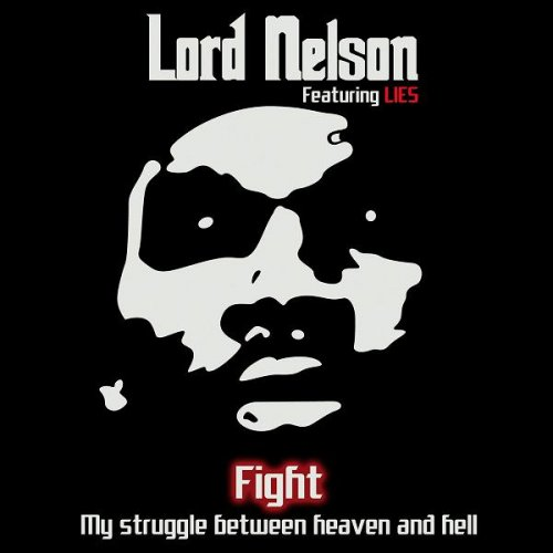 Lord Nelson featuring Lies - Fight: My Struggle Between Heaven And Hell (2012)