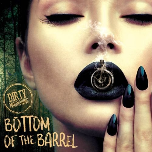 Dirty Moonshine - Bottom of the Barrel (2018)