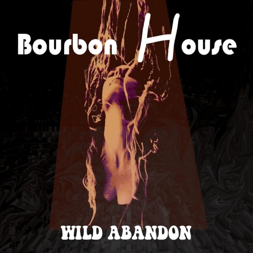 Bourbon House - Wild Abandon (2018)