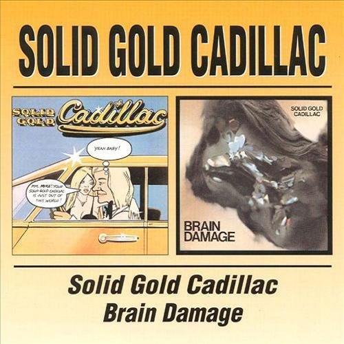 Solid Gold Cadillac - Solid Gold Cadillac (1972) + Brain Damage (1973)