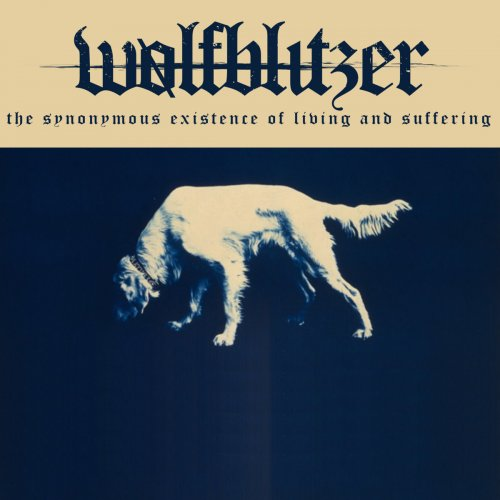 Wolfblitzer - The Synonymous Existence of Living and Suffering (2018)