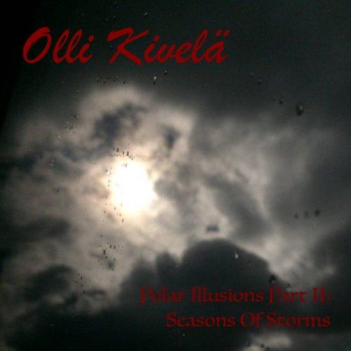 Olli Kivelä - Polar Illusions Part II: Seasons Of Storms (2018)