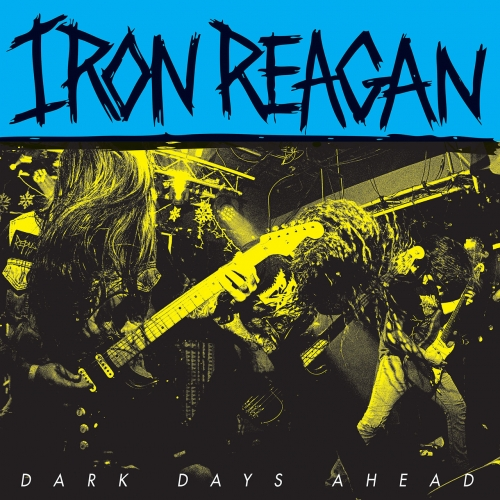 Iron Reagan - Dark Days Ahead (EP) (2018)