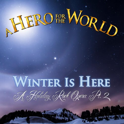 A Hero for the World - Winter Is Here (A Holiday Rock Opera Pt. 2) (2018)