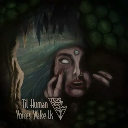 Gods of Space - Til Human Voices Wake Us (2018)