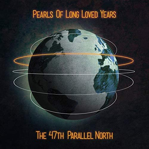 Pearls Of Long Loved Years - The 47th Parallel North (2018)