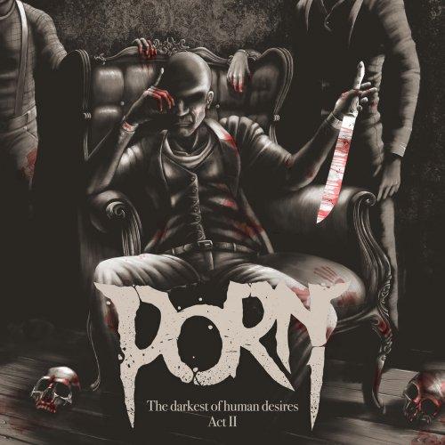 Porn - The Darkest Of Human Desires - Act II (2019)
