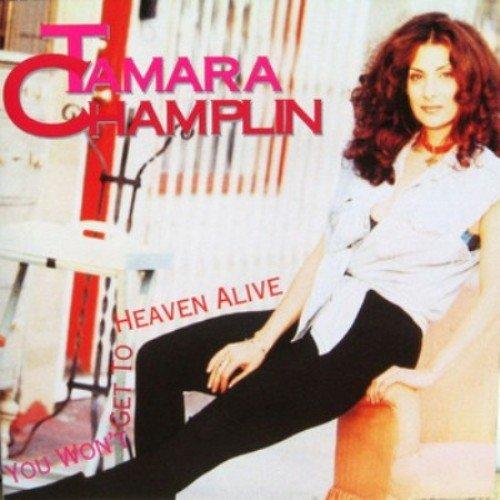 Tamara Champlin - You Won't Get To Heaven Alive (1994)