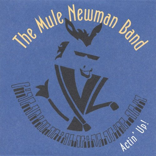 The Mule Newman Band - Actin' Up! (2005)