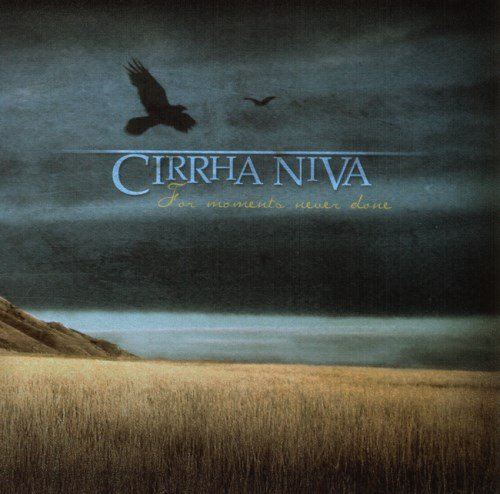 Cirrha Niva - Fоr Моmеnts Nеvеr Dоnе (2009)