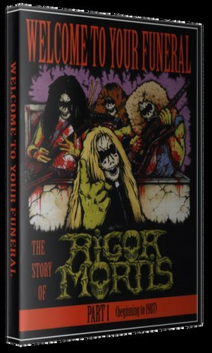 Rigor Mortis - Welcome To Your Funeral  The Story Of Rigor Mortis Part 1 (Beginning To 1987) (2016) (DVD5)