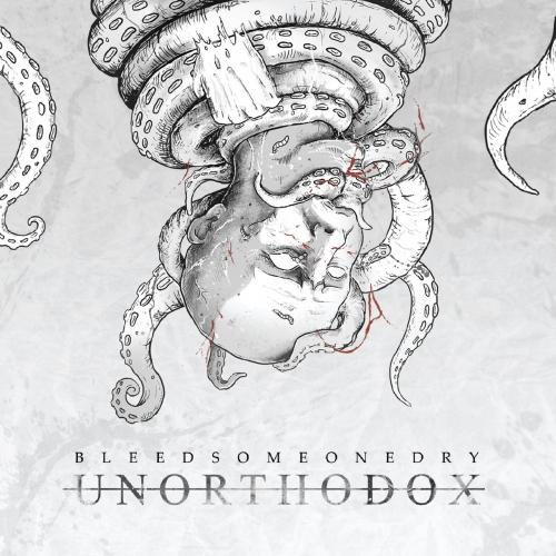 Bleed Someone Dry - Unorthodox (2019)