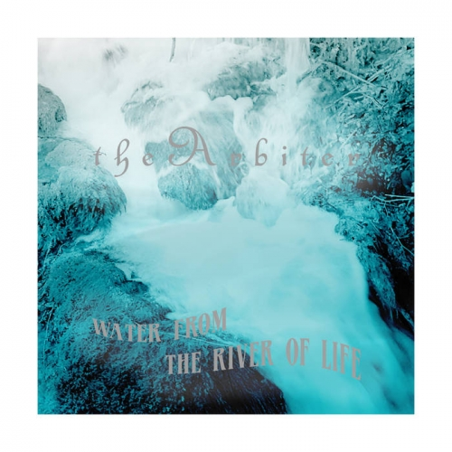 The Arbiter - Water from the River of Life (2019)