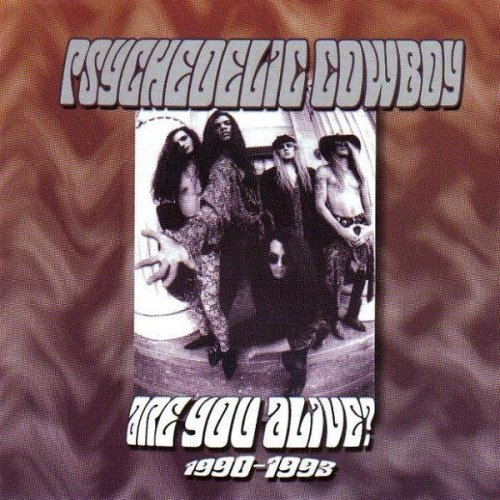 Psychedelic Cowboy - Are You Alive? 1990-1993 (2004)