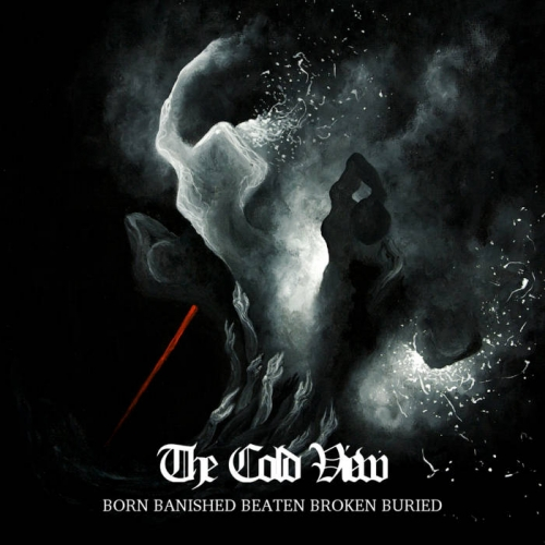 The Cold View - Born Banished Beaten Broken Buried (2019)