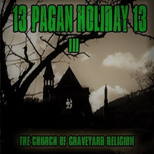 13 Pagan Holiday 13 - The Church of Graveyard Religion (2019)