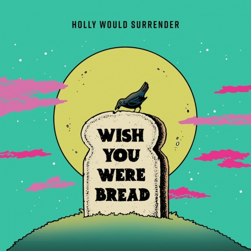 Holly Would Surrender - Wish You Were Bread (EP) (2019)