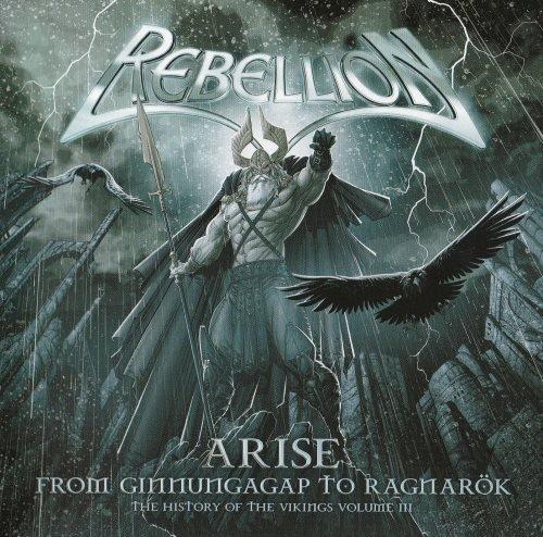 Rebellion - Аrisе: Frоm Ginnungаgар То Rаgnаrоk: Тhе Нistоrу Оf Тhе Vikings [Vоl.III] (2009)
