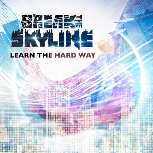 Break the Skyline - Learn the Hard Way (2019)