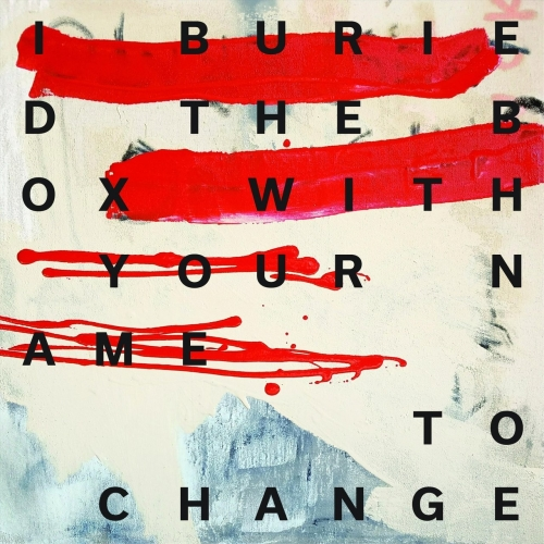 I Buried the Box with Your Name - To Change (2019)