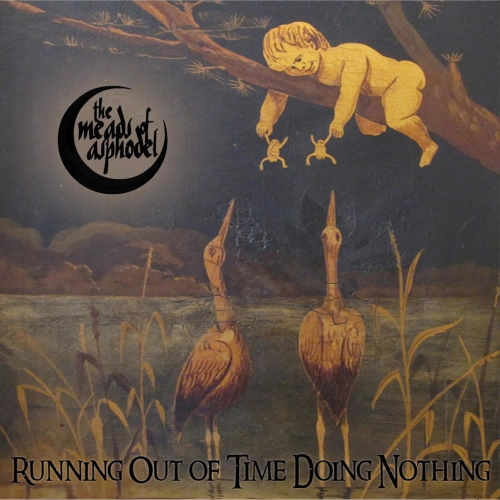 The Meads Of Asphodel - Running Out Of Time Doing Nothing (2019)