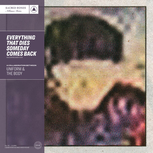 Uniform & The Body - Everything That Dies Someday Comes Back (2019)