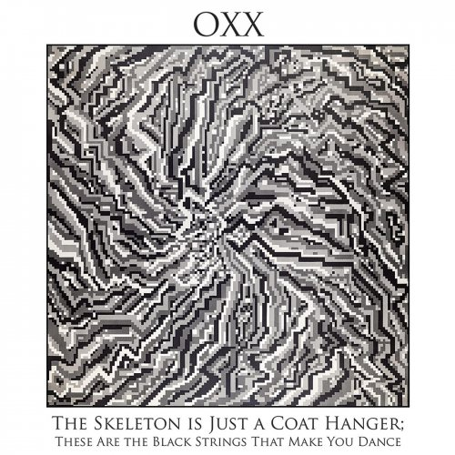 Oxx - The Skeleton Is Just a Coat Hanger; These Are the Black Strings That Make You Dance (2019)
