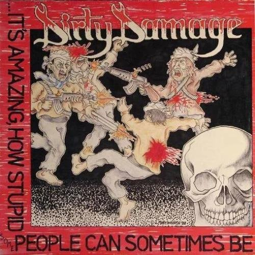 Dirty Damage - It's Amazing How Stupid Some People Can Sometimes Be (1988)