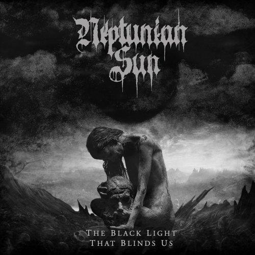 Neptunian Sun - The Black Light That Blinds Us (2019)