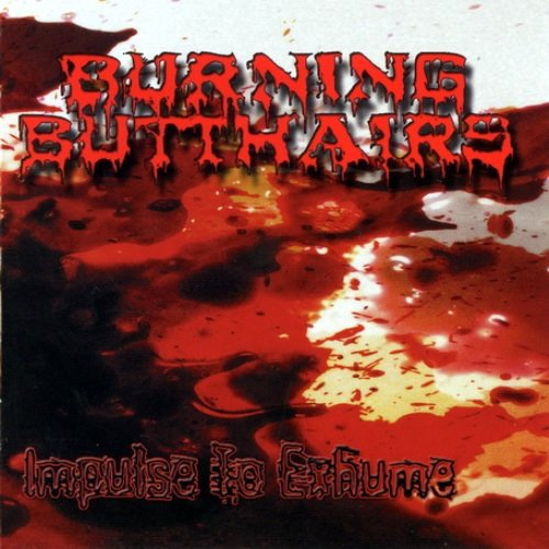 Burning Butthairs - Impulse To Exhume (2007)