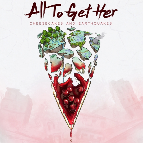 All To Get Her - Cheesecakes And Earthquakes (2019)