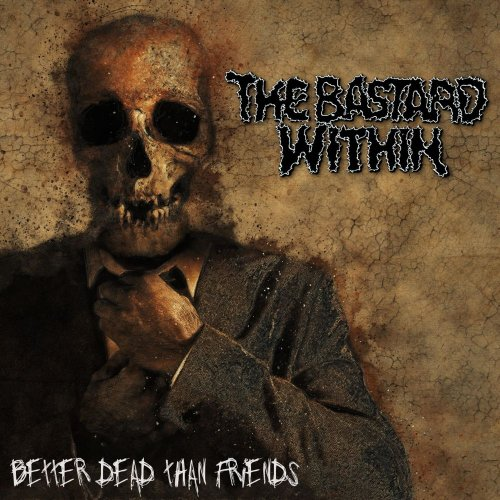 The Bastard Within - Better Dead Than Friends (2019)