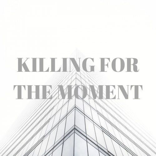 Killing for the Moment - Kftm (2019)