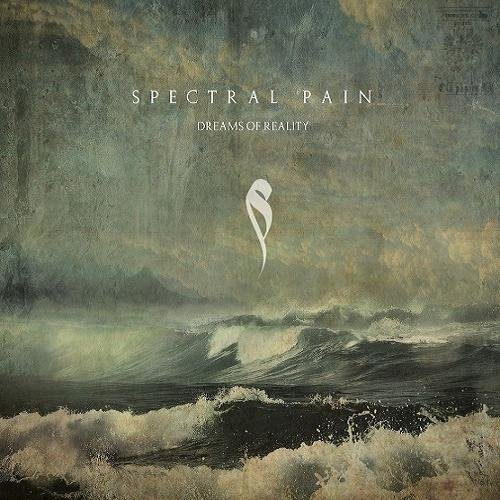 Spectral Pain - Dreams Of Reality (2014)