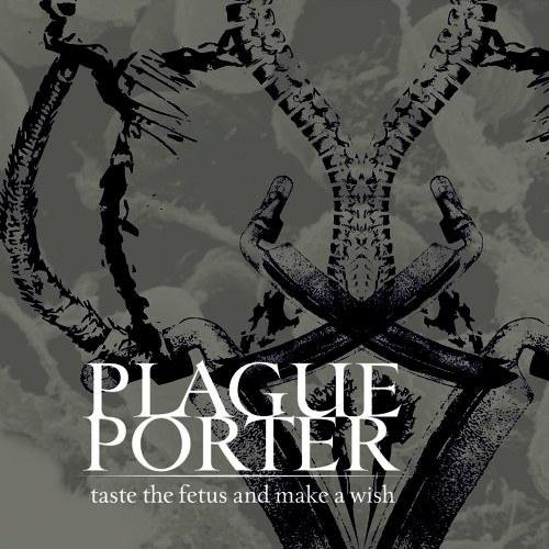 Plague Porter - Taste the Fetus and make a Wish (2012)
