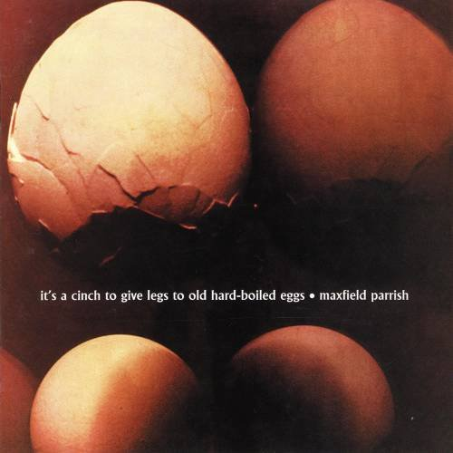 Maxfield Parrish - It's A Cinch To Give Legs To Old Hard-Boiled Eggs (1972)