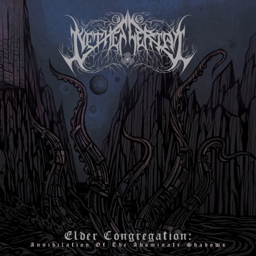 Nethescerial - Elder Congregation: Annihilation of the Abominate Shadows (2019)