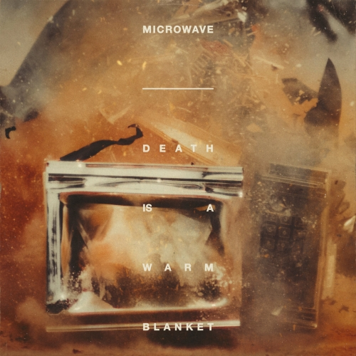 Microwave - Death Is a Warm Blanket (2019)