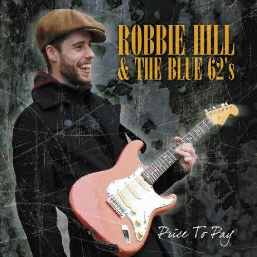 Robbie Hill & The Blue 62's - Price To Pay (2013)
