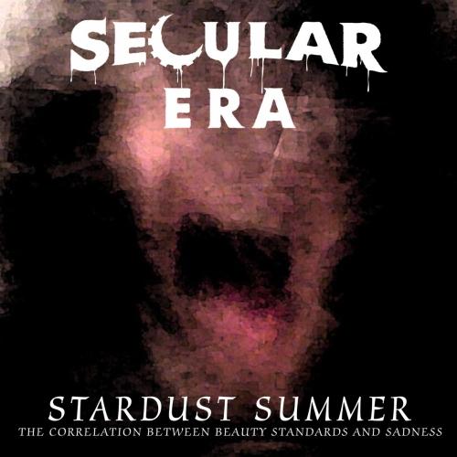 Secular Era - Stardust Summer: The Correlation Between Beauty Standards and Sadness (2019)