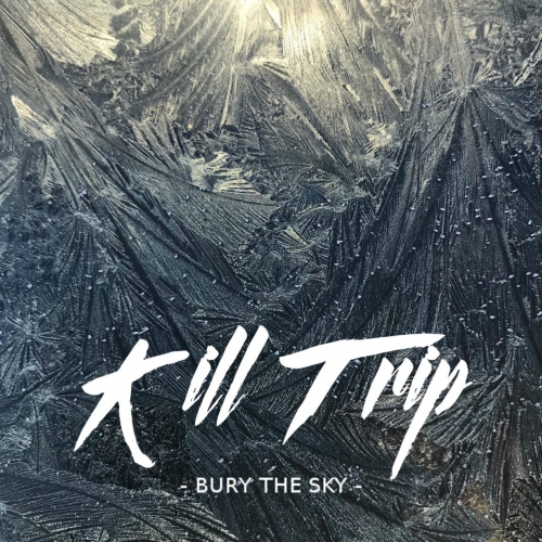 Kill Trip - Bury the Sky (2019)