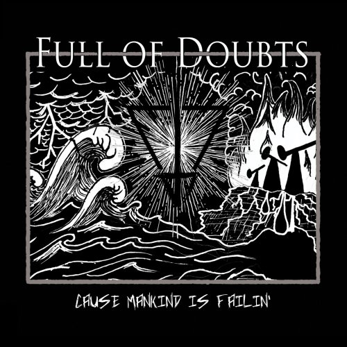 Full Of Doubts - Cause Mankind Is Failin' (2019)