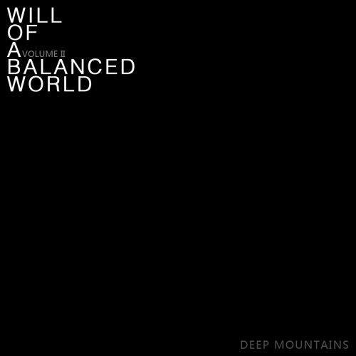 Deep Mountains - 平衡世界的意志2 / Will Of A Balanced World Volume II (2019)
