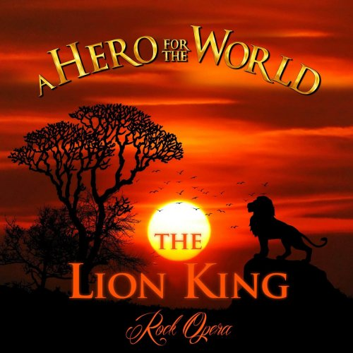 A Hero For The World - The Lion King Rock Opera [Deluxe Extended Edition] (2019)