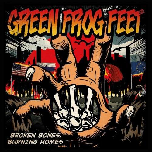 Green Frog Feet - Broken Bones, Burning Homes (2019)