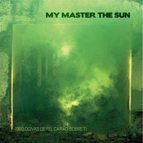 My Master The Sun - 1000 Ogivas De Fel Cairão Sobre Ti (2019)