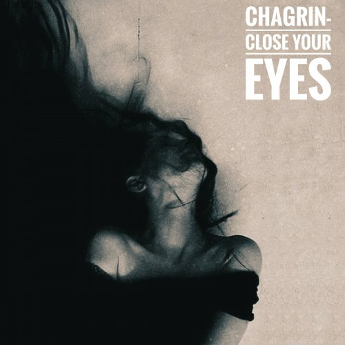 Chagrin - Close Your Eyes (2019)