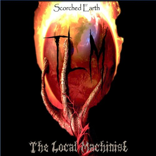 The Local Machinist - Scorched Earth (2019)