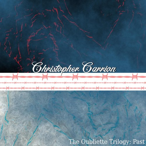 Christopher Carrion - The Oubliette Trilogy Past (2019)