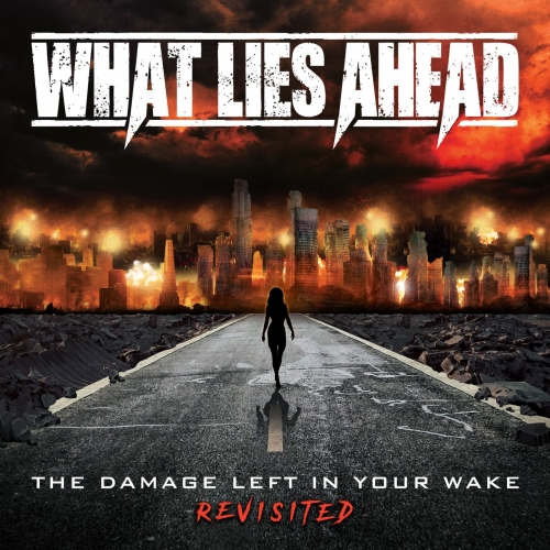 What Lies Ahead - The Damage Left in Your Wake Revisited (2019)